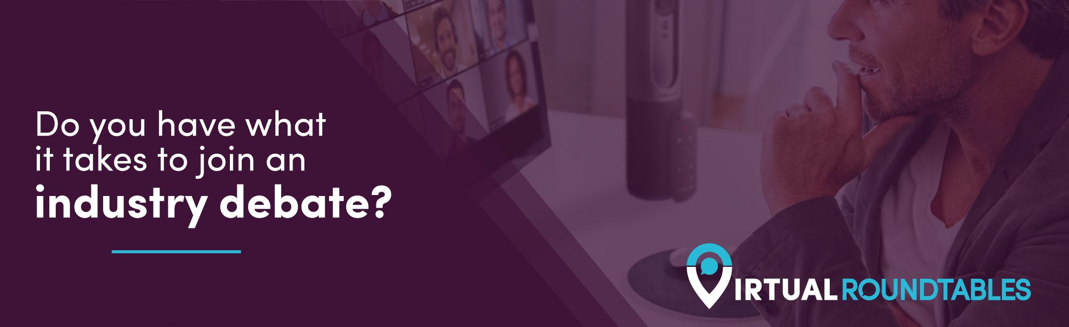 Industry Debate virtual roundtables